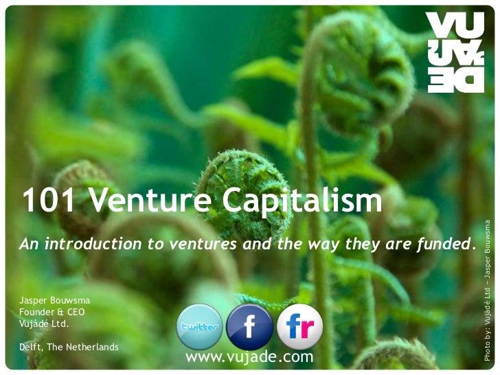 101 Venture Capitalism                                                                           Photo by: Vujàdé Ltd – Ja...
