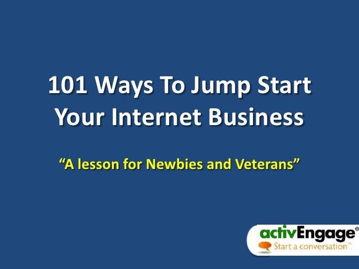 "101 Ways To Jump Start Your Internet Business<br />""A lesson for Newbies and Veterans""<br />"