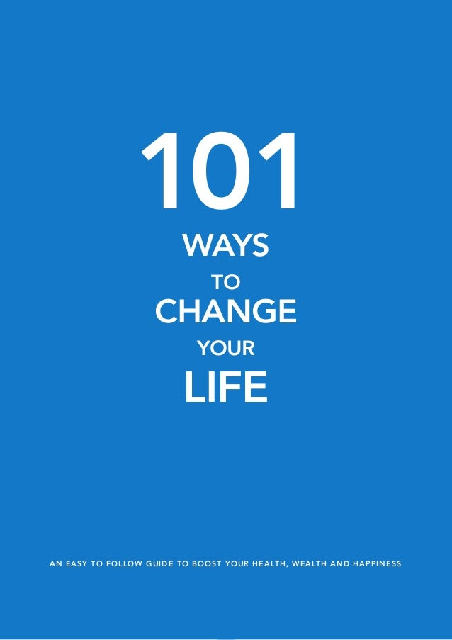 1Compiled by Early to Rise Editor, Craig Ballantyne101WAYSTOCHANGEYOURLIFE101WAYSTOCHANGEYOURLIFEAN EASY TO FOLLOW GUIDE T...