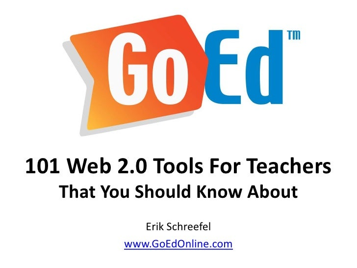 101 Web 2.0 Tools For Teachers   That You Should Know About             Erik Schreefel          www.GoEdOnline.com