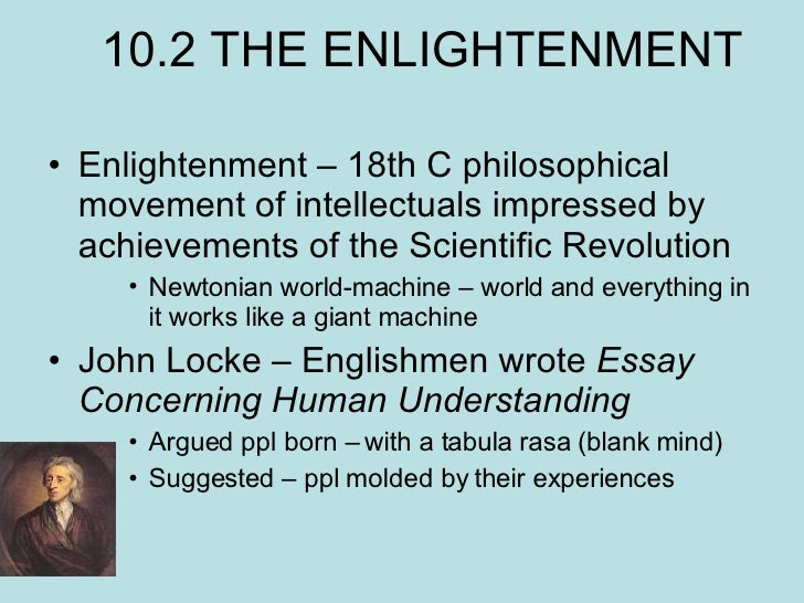 10.2 THE ENLIGHTENMENT <ul><li>Enlightenment – 18th C philosophical movement of intellectuals impressed by achievements of...