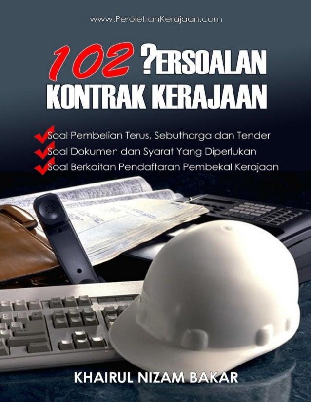 2013 © www.PerolehanKerajaan.com | Khairul Nizam Bakar 2102 ?ERSOALAN KONTRAK KERAJAAN PENAFIAN Penerbitan ebook ini menga...