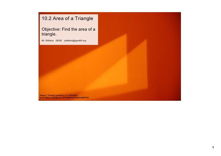 10.2AreaofaTriangle   Objective:Findtheareaofa  triangle.  Mr.WilliamsGESDjwilliams@gesd40.org     Image...