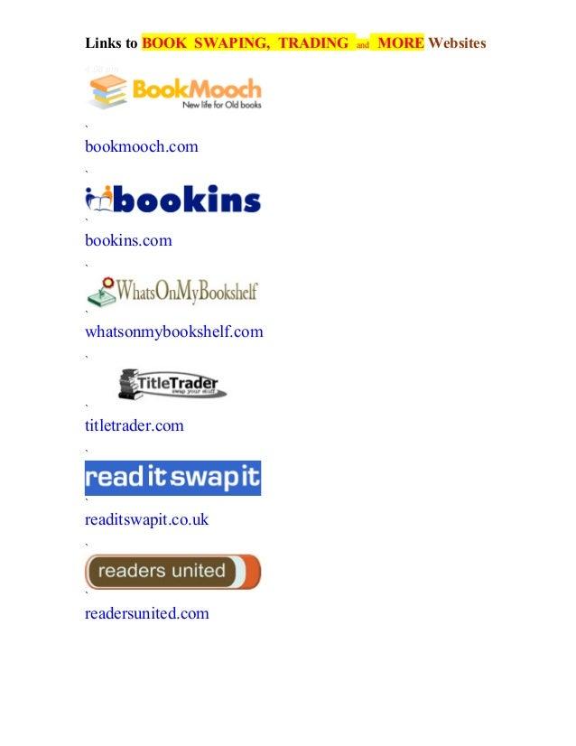 Links to BOOK SWAPING, TRADING   and   MORE Websites4:08 pm`bookmooch.com``bookins.com``whatsonmybookshelf.com``titletrade...