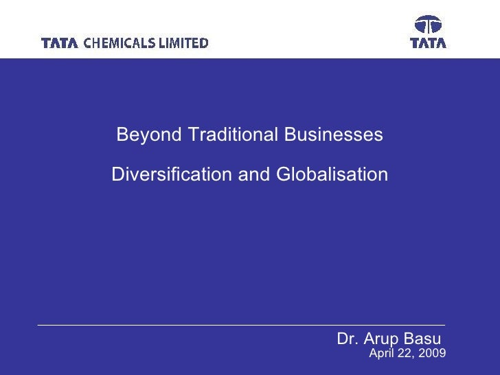 Dr. Arup Basu  April 22, 2009 Beyond Traditional Businesses Diversification and Globalisation