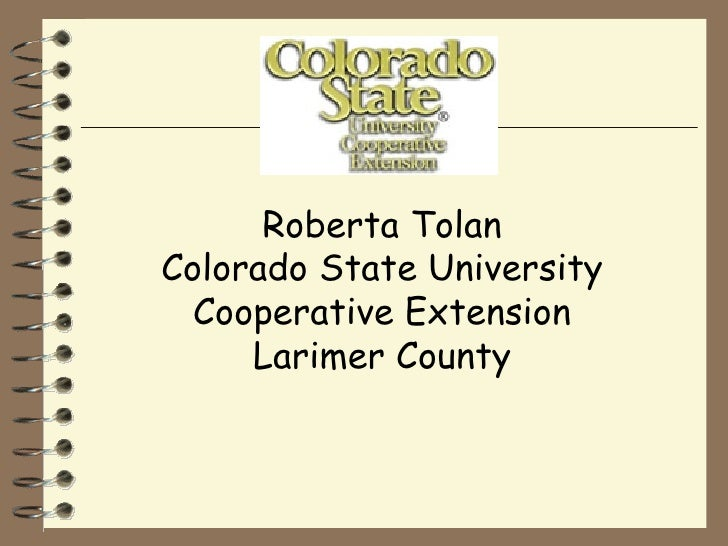 Roberta Tolan Colorado State University Cooperative Extension Larimer County