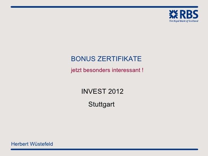 BONUS ZERTIFIKATE                    jetzt besonders interessant !                        INVEST 2012                     ...