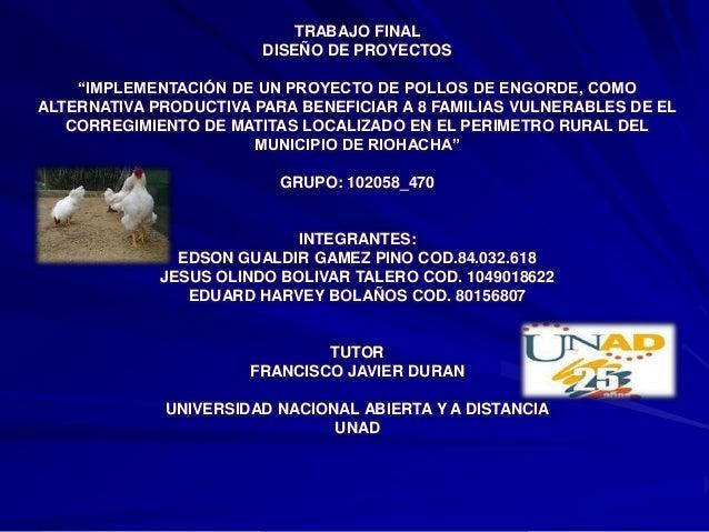 """TRABAJO FINAL                        DISEÑO DE PROYECTOS    """"IMPLEMENTACIÓN DE UN PROYECTO DE POLLOS DE ENGORDE, COMOALTER..."""