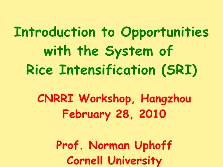 Introduction to Opportunities with the System of  Rice Intensification (SRI) CNRRI Workshop, Hangzhou February 28, 2010 Pr...