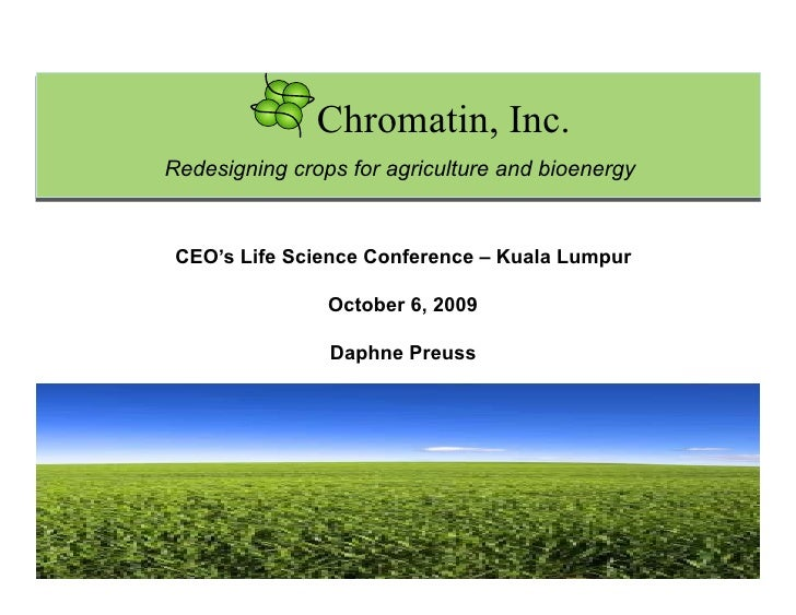 Chromatin, Inc. Redesigning crops for agriculture and bioenergy    CEO's Life Science Conference – Kuala Lumpur           ...
