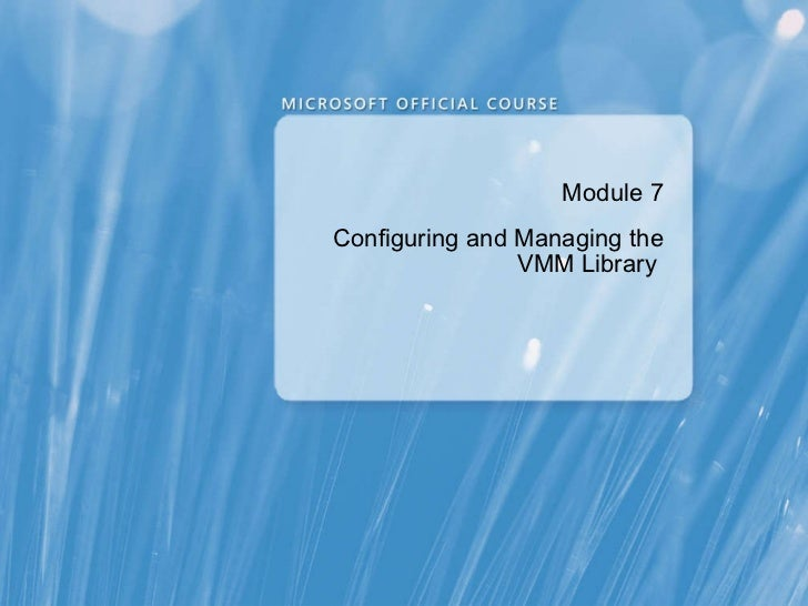 Module  7 Configuring and Managing the VMM Library