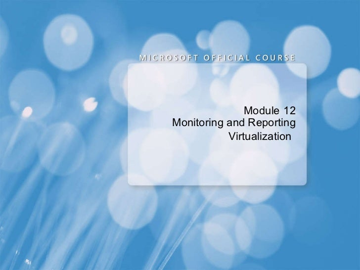 Module   12 Monitoring and Reporting Virtualization