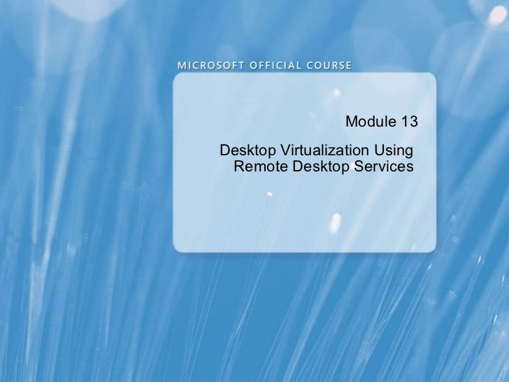 Module 13 Desktop Virtualization Using  Remote Desktop Services