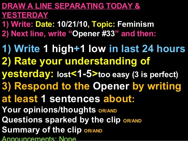 """DRAW A LINE SEPARATING TODAY & YESTERDAY 1) Write: Date: 10/21/10, Topic: Feminism 2) Next line, write """"Opener #33"""" and th..."""