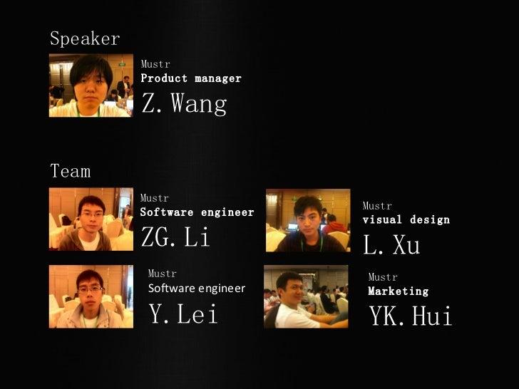 Team Mustr  Product manager Z.Wang Speaker Mustr  Software engineer ZG.Li Mustr  visual design L.Xu  Mustr  Software engin...