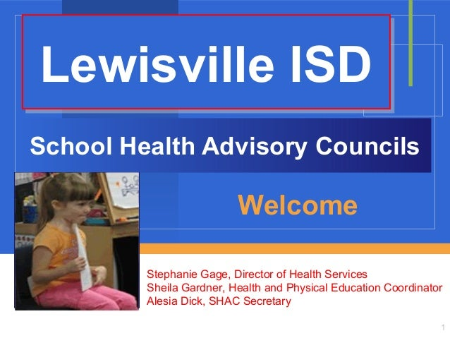 Lewisville ISD School Health Advisory Councils  Welcome Stephanie Gage, Director of Health Services Sheila Gardner, Health...