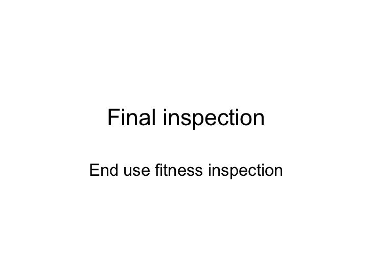 Final inspection End use fitness inspection