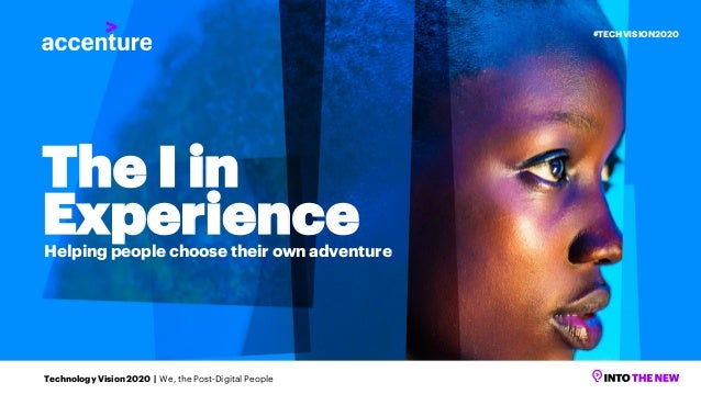 The I in ExperienceHelping people choose their own adventure Technology Vision 2020 | We, the Post-Digital People #TECHVIS...
