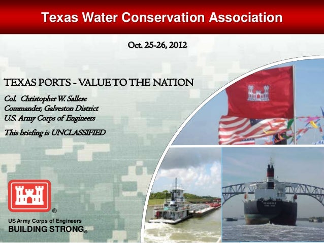 Texas Water Conservation Association                                Oct. 25-26, 2012TEXAS PORTS - VALUE TO THE NATIONCol. ...