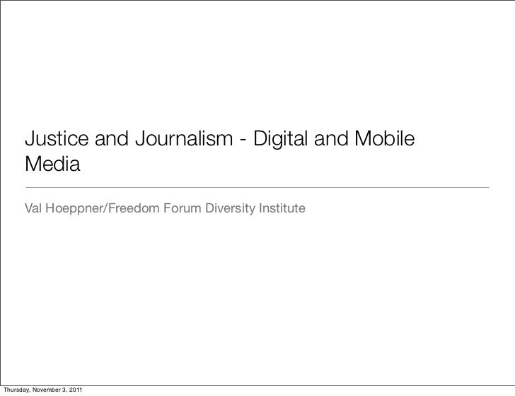 Justice and Journalism - Digital and Mobile      Media	      Val Hoeppner/Freedom Forum Diversity InstituteThursday, Novem...