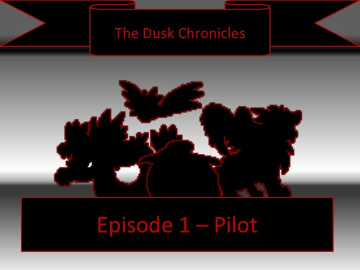 The Dusk Chronicles<br />Episode 1 – Pilot<br />