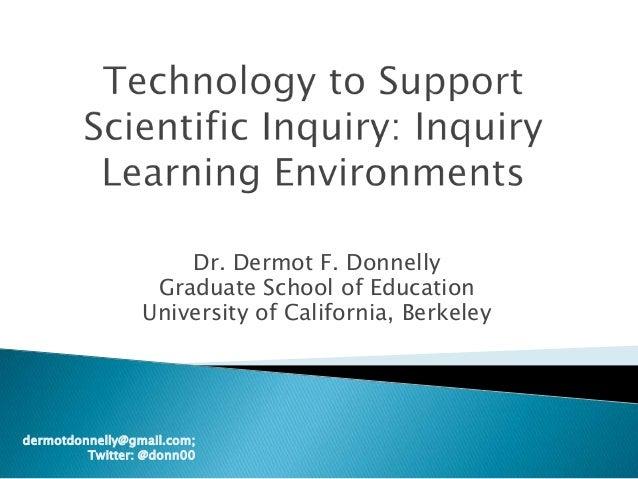 Dr. Dermot F. Donnelly Graduate School of Education University of California, Berkeley  dermotdonnelly@gmail.com; Twitter:...