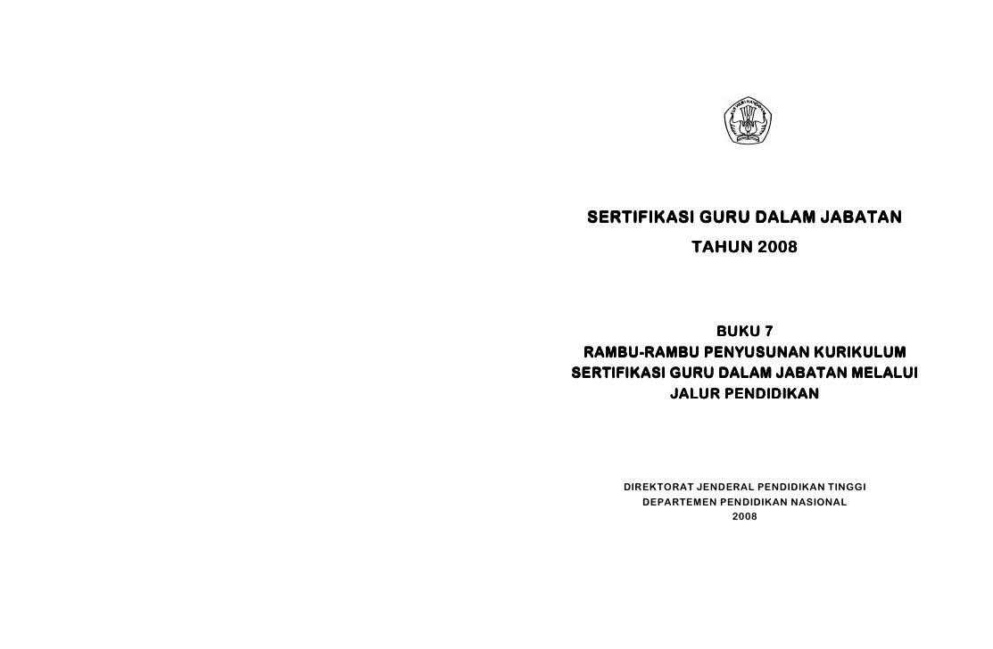 SERTIFIKASI GURU DALAM JABATAN                TAHUN 2008                     BUKU 7  RAMBU-  RAMBU-RAMBU PENYUSUNAN KURIKU...