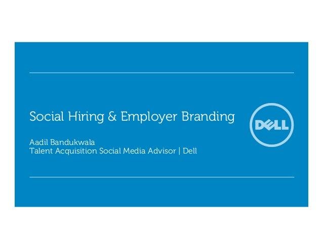 Social Hiring & Employer BrandingAadil BandukwalaTalent Acquisition Social Media Advisor | Dell