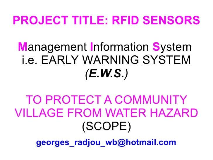 PROJECT TITLE: RFID SENSORS M anagement  I nformation  S ystem  i.e.  E ARLY   W ARNING   S YSTEM  ( E.W.S. ) TO PROTECT A...