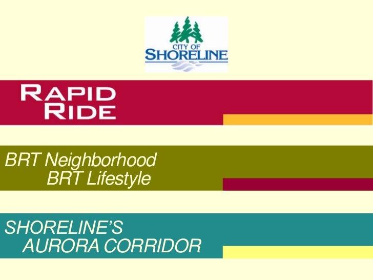 BRT Neighborhood    BRT LifestyleSHORELINE'S AURORA CORRIDOR