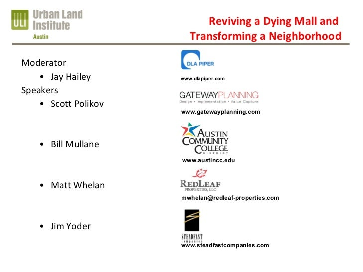 Reviving a Dying Mall and  Transforming a Neighborhood <ul><li>Moderator </li></ul><ul><ul><li>Jay Hailey </li></ul></ul><...