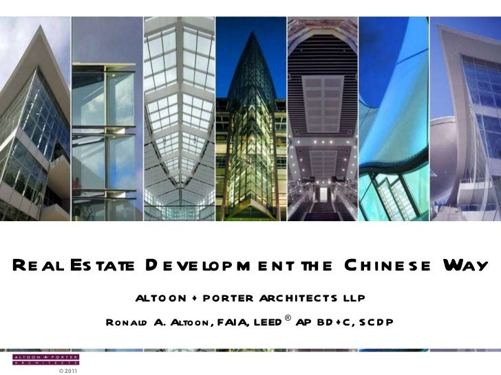 Real Estate Development the Chinese Way ALTOON + PORTER ARCHITECTS LLP Ronald A. Altoon, FAIA, LEED ®  AP BD+C, SCDP