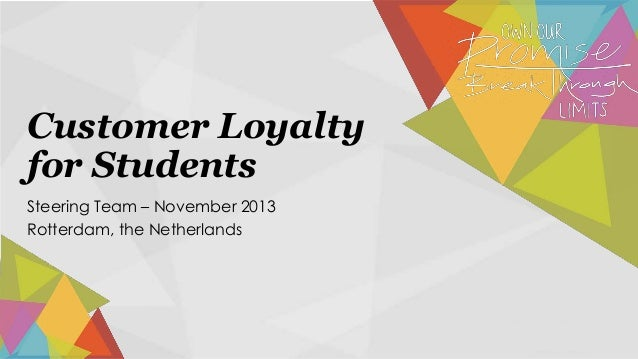 Customer Loyalty for Students Steering Team – November 2013 Rotterdam, the Netherlands