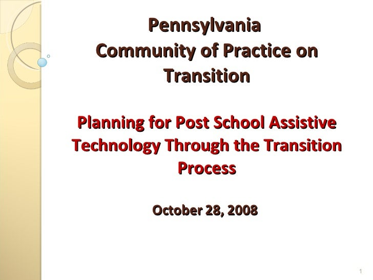 Pennsylvania  Community of Practice on Transition Planning for Post School Assistive Technology Through the Transition Pro...