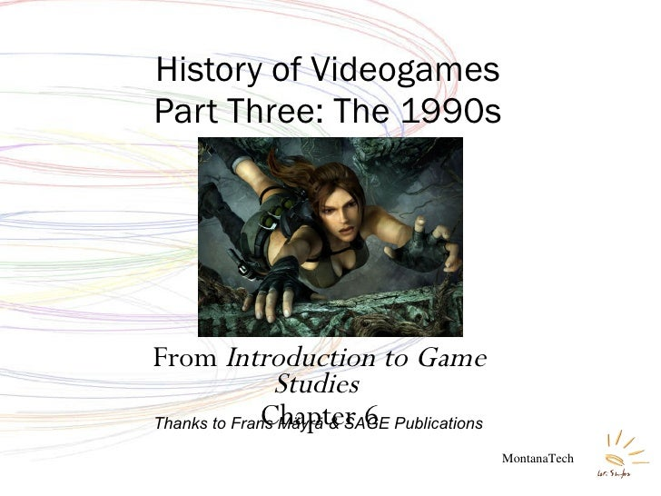 From  Introduction to Game Studies  Chapter 6 History of Videogames Part Three: The 1990s MontanaTech Thanks to Frans Mäyr...