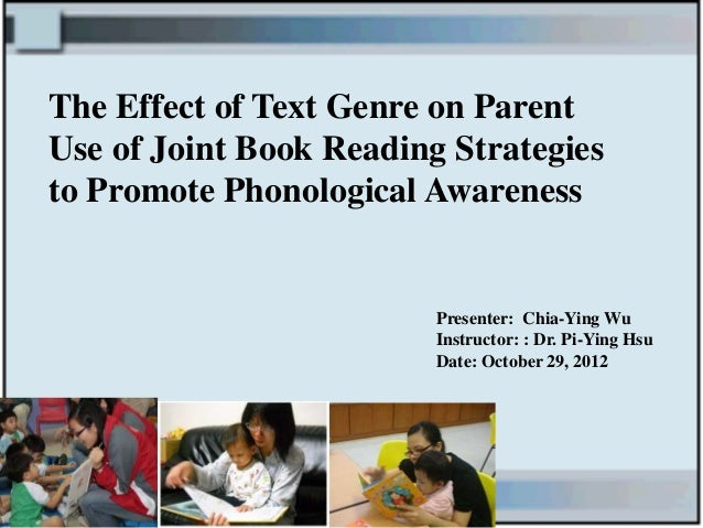 The Effect of Text Genre on ParentUse of Joint Book Reading Strategiesto Promote Phonological Awareness                   ...