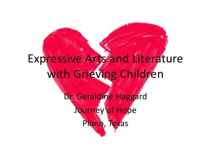 Expressive Arts and Literature with Grieving Children<br />Dr. Geraldine Haggard<br />Journey of Hope<br />Plano, Texas<br />