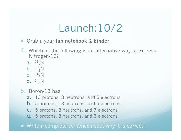 Launch:10/2  Grab a your lab notebook & binder 4. Which of the following is an alternative way to express    Nitrogen-1...