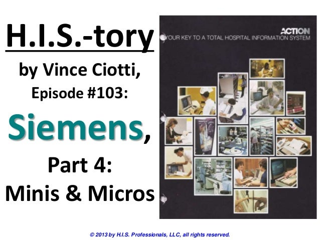 H.I.S.-tory by Vince Ciotti, Episode #103: Siemens, Part 4: Minis & Micros © 2013 by H.I.S. Professionals, LLC, all rights...