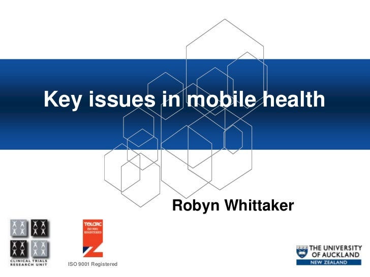 Key issues in mobile health                        Robyn Whittaker  ISO 9001 Registered
