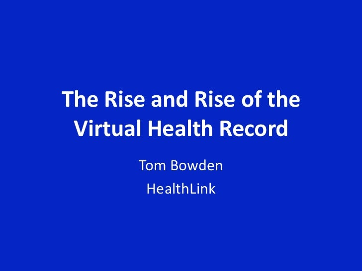 The Rise and Rise of the Virtual Health Record       Tom Bowden        HealthLink
