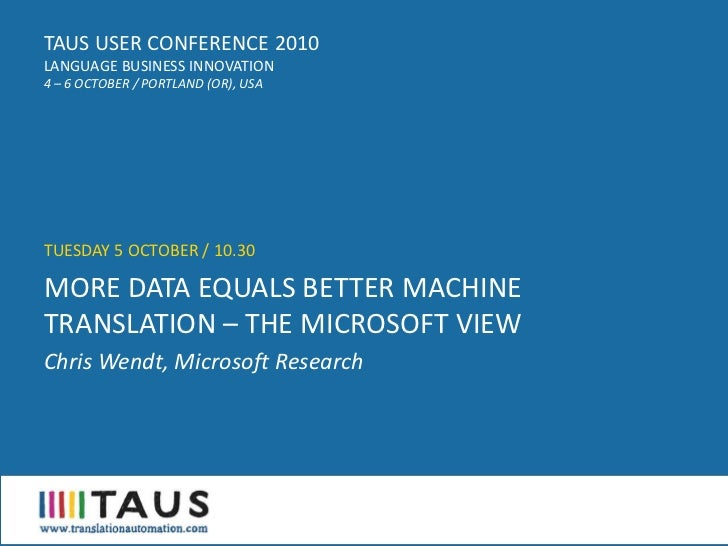 TAUS USER CONFERENCE 2010, More data equals better machine translation – the Microsoft view