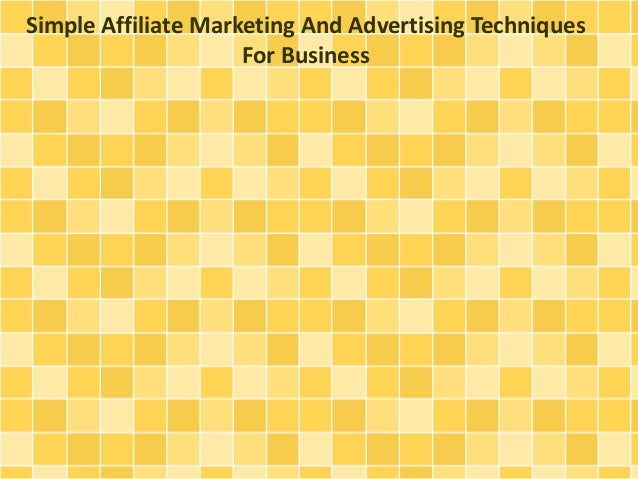 Simple Affiliate Marketing And Advertising Techniques  For Business