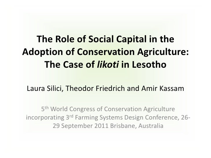 The Role of Social Capital in theAdoption of Conservation Agriculture:    The Case of likoti in Lesotho Laura Silici, Theo...