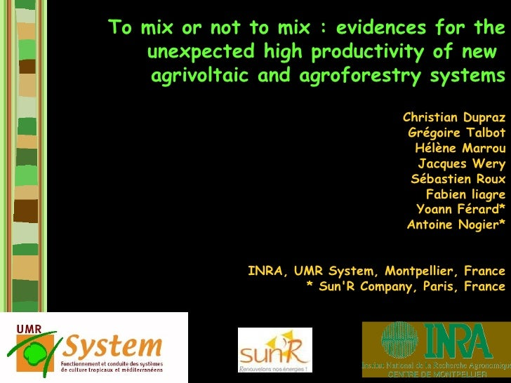 To mix or not to mix: evidences for the unexpected high productivity of new agrivoltaic and agroforestry systems. Christian Dupraz