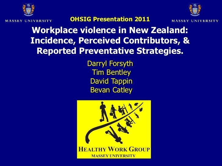 Darryl Forsyth   Tim Bentley   David Tappin  Bevan Catley OHSIG Presentation 2011 Workplace violence in New Zealand: Incid...