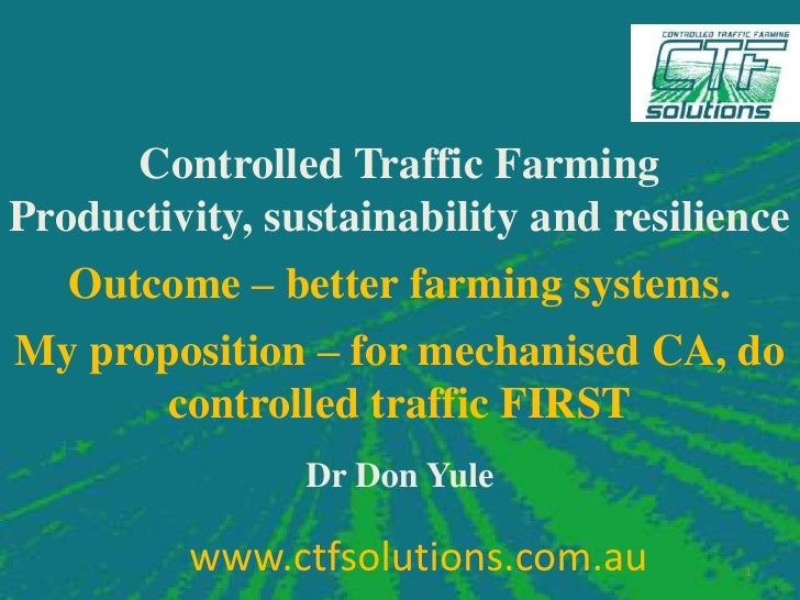 Controlled traffic farming, productivity, sustainability and resilience: outcomes - better farming systems. Don Yule