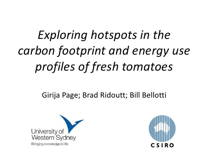 Exploring hotspots in thecarbon footprint and energy use   profiles of fresh tomatoes    Girija Page; Brad Ridoutt; Bill B...
