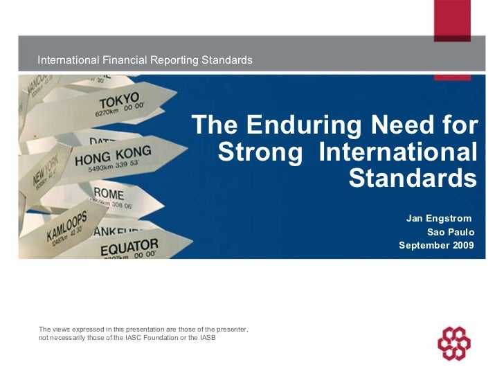 The Enduring Need for Strong  International Standards Jan Engstrom  Sao Paulo September 2009