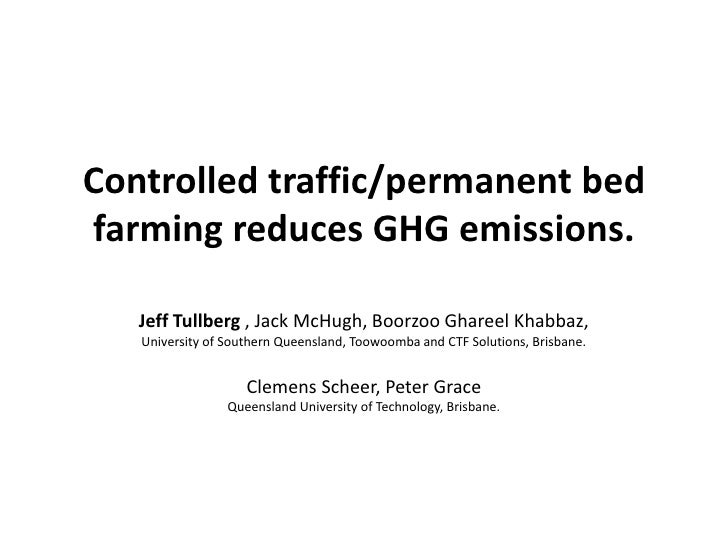 Controlled traffic/permanent bed farming reduces GHG emissions. Jeff Tullberg